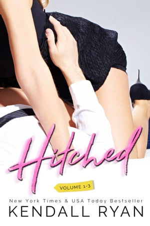 Hitched (The Complete Series) by Kendall Ryan