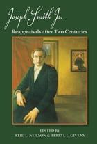 Joseph Smith, Jr.: Reappraisals After Two Centuries by Reid L. Neilson