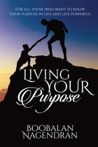 Living Your Purpose by Boobalan Nagendran