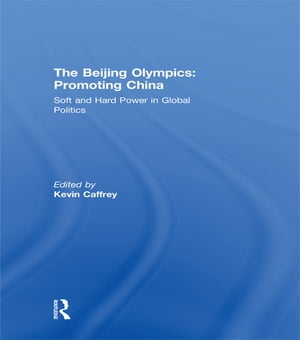 The Beijing Olympics: Promoting China Soft and Hard Power in Global Politics