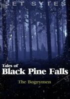 Tales of Black Pine Falls: The Bogeymen by Set Sytes