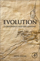 Evolution: Components and Mechanisms by David Zeigler