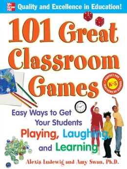 Book 101 Great Classroom Games: Easy Ways to Get Your Students Playing, Laughing, and Learning by Ludewig, Alexis