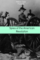 Spies of the American Revolution: The History of George Washington's Secret Spying Ring (The Culper Ring) by Howard Brinkley
