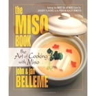 The Miso Book: The Art of Cooking with Miso by John Belleme