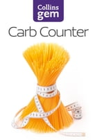 Carb Counter: A Clear Guide to Carbohydrates in Everyday Foods (Collins Gem) by HarperCollins