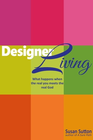 Designer Living: What Happens When the Real You Meets the Real God