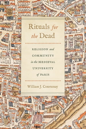 Rituals for the Dead: Religion and Community in the Medieval University of Paris