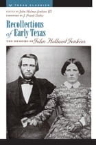 Recollections of Early Texas: Memoirs of John Holland Jenkins by John Holmes, III Jenkins