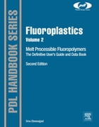 Fluoroplastics, Volume 2: Melt Processible Fluoropolymers - The Definitive User's Guide and Data…