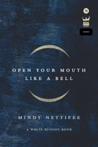 Open Your Mouth Like a Bell by Mindy Nettifee