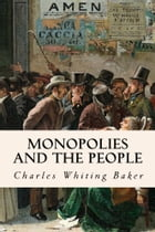 Monopolies and the People by Charles Whiting Baker