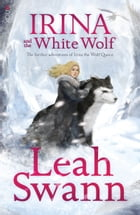 Irina and the White Wolf: Book II of the Ragnor Trilogy by Leah Swann