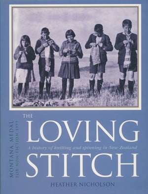 The Loving Stitch A History of Knitting and Spinning in New Zealand