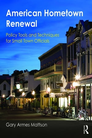American Hometown Renewal Policy Tools and Techniques for Small Town Officials