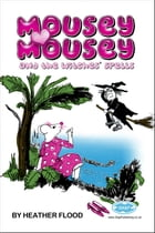 Mousey Mousey: and The Witches' Spell by Heather  Flood