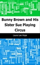 Bunny Brown and His Sister Sue Playing Circus by Laura Lee Hope