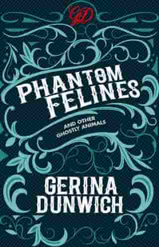 Phantom Felines and Other Ghostly Animals by Gerina Dunwich