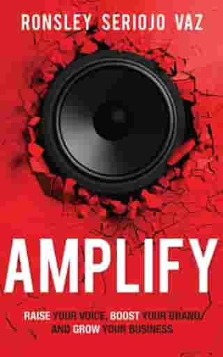 Amplify: Raise Your Voice, Boost Your Brand and Grow Your Business by Ronsley Vaz