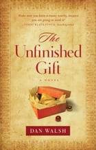 The Unfinished Gift (The Homefront Series Book #1): A Novel by Dan Walsh