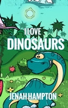 I Love Dinosaurs (Illustrated Children's Book Ages 2-5) by Jenah Hampton