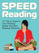 Speed Reading: 33 Tips to Improve Your Reading Speed and Start Reading Efficiently by Lisa Clark