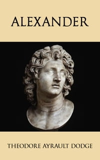 Alexander: A History of the Origin and Growth of the Art Of War from the Earliest Times to the…