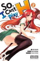 So, I Can't Play H, Vol. 2 by Pan Tachibana
