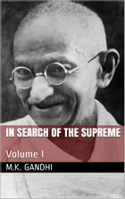 In Search of the Supreme: Volume I by M. K. Gandhi