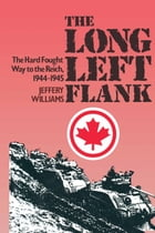 The Long Left Flank: The hard Fought Way to the Reich 1944-1945 by Jeffery  Williams