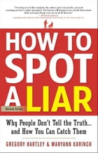 How to Spot a Liar, Revised Edition by Gregory Hartley; Maryann Karinch