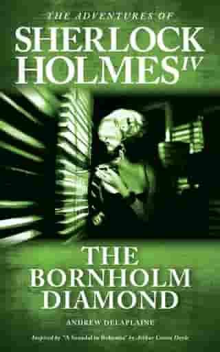 """The Bornholm Diamond - Inspired by """"A Scandal in Bohemia"""" by Arthur Conan Doyle: The Adventures of Sherlock Holmes IV by Andrew Delaplaine"""