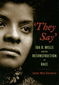 """They Say"": Ida B. Wells and the Reconstruction of Race"