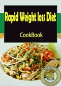 Rapid Weight loss Diet: 101. Delicious, Nutritious, Low Budget, Mouthwatering Rapid Weight loss Diet Cookbook 7b05bf74-8983-4b4a-a1f5-9e25c261a3b4