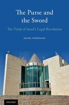 The Purse and the Sword: The Trials of Israel's Legal Revolution by Daniel Friedmann