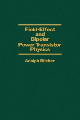 Book Field-Effect and Bipolar Power Transistor Physics by Blicher, Adolph