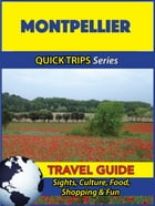 Montpellier Travel Guide (Quick Trips Series): Sights, Culture, Food, Shopping & Fun by Crystal Stewart