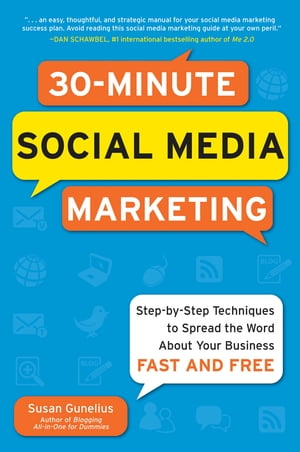 30-Minute Social Media Marketing: Step-by-step Techniques to Spread the Word About Your Business Social Media Marketing in 30 Minutes a Day