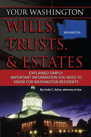Your Washington Wills,  Trusts,  & Estates Explained Simply: Important Information You Need to Know for Washington Residents