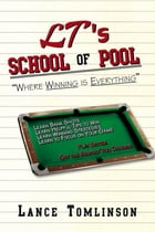 LT's School of Pool: Where Winning is Everything by Lance Tomlinson