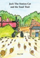Jack The Station Cat and The Snail Trail by Alan Cliff