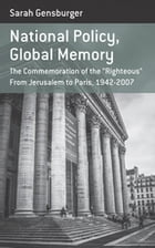 "National Policy, Global Memory: The Commemoration of the ""Righteous"" from Jerusalem to Paris, 1942-2007 by Sarah Gensburger"