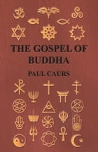 The Gospel of Buddha by Paul Caurs