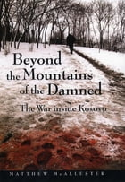 Beyond the Mountains of the Damned: The War inside Kosovo by Matthew McAllester