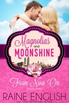 From Now On: A Magnolias and Moonshine Novella, #14 by Raine English