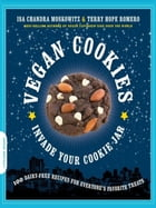 Vegan Cookies Invade Your Cookie Jar: 100 Dairy-Free Recipes for Everyone's Favorite Treats by Isa Chandra Moskowitz