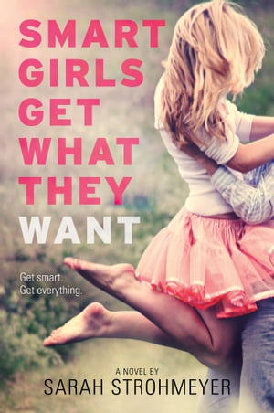 Smart Girls Get What They Want by Sarah Strohmeyer