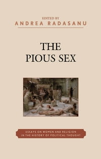 The Pious Sex: Essays on Women and Religion in the History of Political Thought