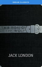 The Son of the Wolf (Dream Classics) by Jack London
