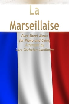 La Marseillaise Pure Sheet Music for Piano and Cello, Arranged by Lars Christian Lundholm